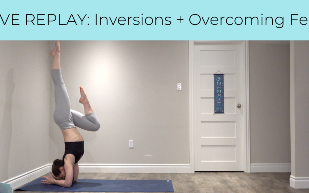 LIVE REPLAY: Inversions + Overcoming Fear