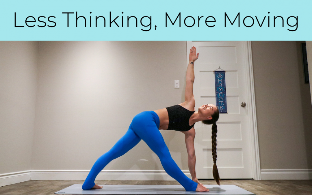 Less Thinking, More Moving