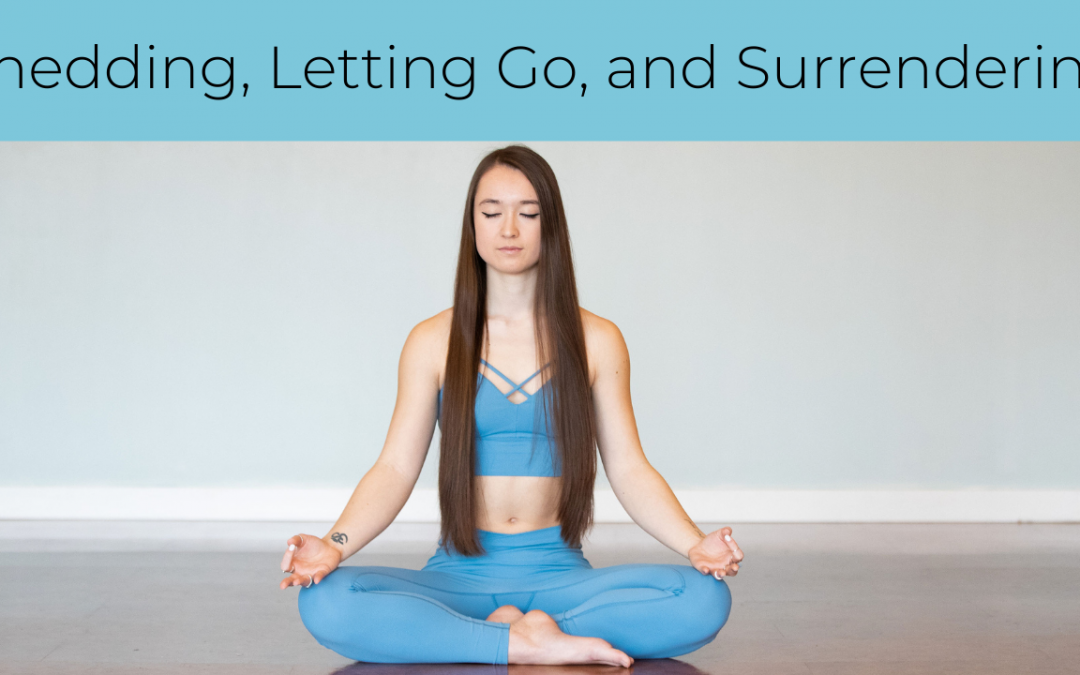 Shedding, Letting Go, and Surrendering